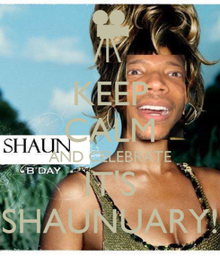 Poster: KEEP CALM AND CELEBRATE IT'S SHAUNUARY!