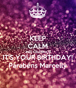 Poster: KEEP CALM AND CELEBRATE IT'S YOUR BIRTHDAY! Parabéns Marcelly