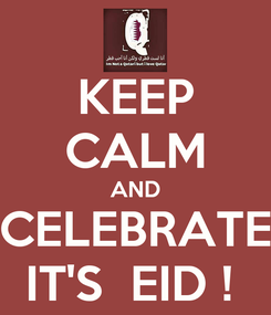 Poster: KEEP CALM AND CELEBRATE IT'S  EID !
