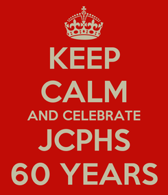 Poster: KEEP CALM AND CELEBRATE JCPHS 60 YEARS