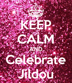Poster: KEEP CALM AND Celebrate Jildou