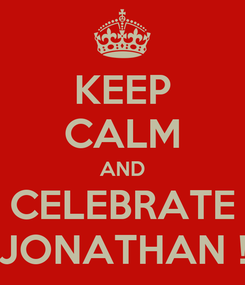 Poster: KEEP CALM AND CELEBRATE JONATHAN !