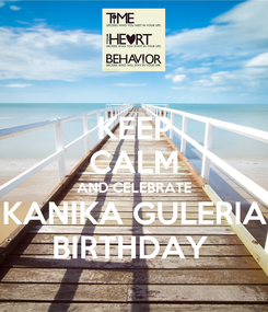 Poster: KEEP CALM AND CELEBRATE KANIKA GULERIA BIRTHDAY