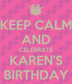 Poster: KEEP CALM AND CELEBRATE KAREN'S BIRTHDAY