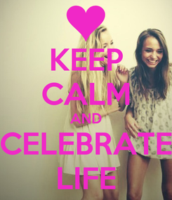 Poster: KEEP CALM AND CELEBRATE LIFE
