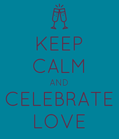 Poster: KEEP CALM AND CELEBRATE LOVE