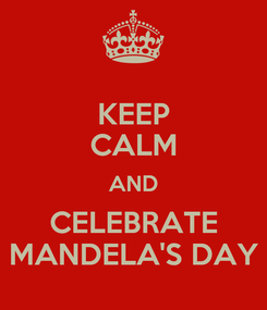 Poster: KEEP CALM AND CELEBRATE MANDELA'S DAY