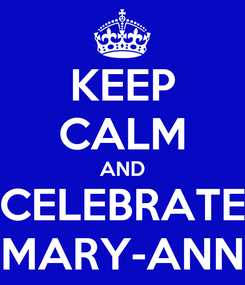 Poster: KEEP CALM AND CELEBRATE MARY-ANN