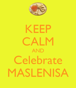 Poster: KEEP CALM AND Celebrate MASLENISA