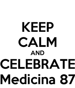 Poster: KEEP CALM AND CELEBRATE Medicina 87