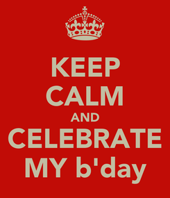 Poster: KEEP CALM AND CELEBRATE MY b'day