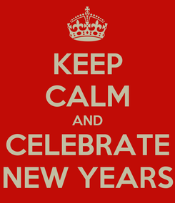 Poster: KEEP CALM AND CELEBRATE NEW YEARS