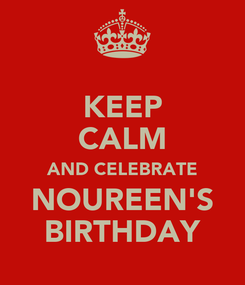 Poster: KEEP CALM AND CELEBRATE NOUREEN'S BIRTHDAY