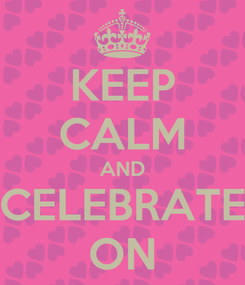 Poster: KEEP CALM AND CELEBRATE ON