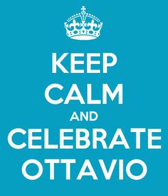 Poster: KEEP CALM AND CELEBRATE OTTAVIO