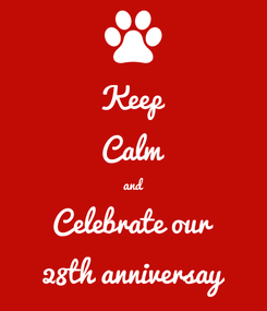 Poster: Keep Calm and Celebrate our 28th anniversay