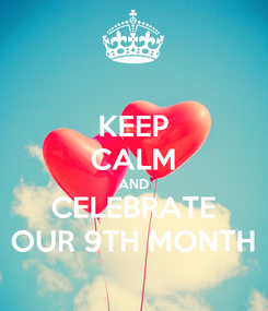Poster: KEEP CALM AND CELEBRATE OUR 9TH MONTH