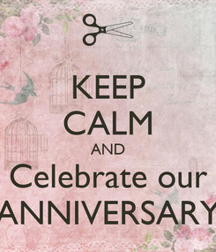 Poster: KEEP CALM AND Celebrate our ANNIVERSARY
