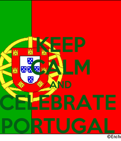 Poster: KEEP CALM AND CELEBRATE  PORTUGAL