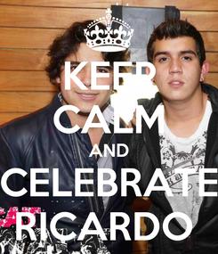 Poster: KEEP CALM AND CELEBRATE RICARDO