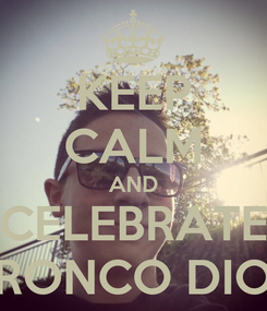 Poster: KEEP CALM AND CELEBRATE RONCO DIO