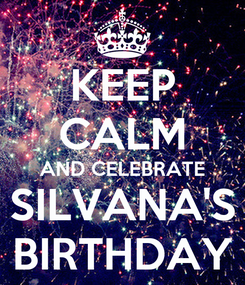 Poster: KEEP CALM AND CELEBRATE SILVANA'S BIRTHDAY