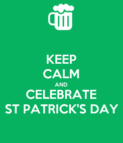 Poster: KEEP CALM AND CELEBRATE ST PATRICK'S DAY