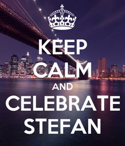 Poster: KEEP CALM AND CELEBRATE STEFAN