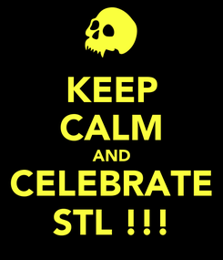 Poster: KEEP CALM AND CELEBRATE STL !!!