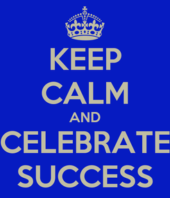Poster: KEEP CALM AND CELEBRATE SUCCESS