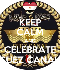 Poster: KEEP CALM AND CELEBRATE SUEZ CANAL