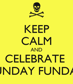 Poster: KEEP CALM AND CELEBRATE  SUNDAY FUNDAY