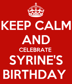 Poster: KEEP CALM AND CELEBRATE  SYRINE'S BIRTHDAY