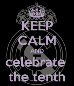 Poster: KEEP CALM AND celebrate  the tenth