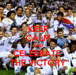 Poster: KEEP CALM AND CELEBRATE  THE VICTORY