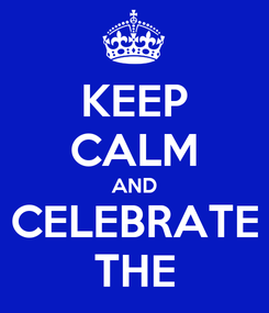 Poster: KEEP CALM AND CELEBRATE THE