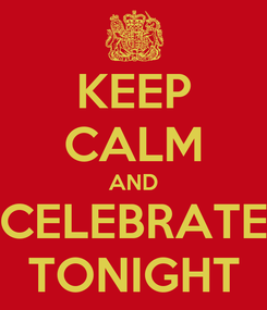 Poster: KEEP CALM AND CELEBRATE TONIGHT