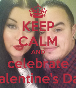 Poster: KEEP CALM AND celebrate Valentine's Day