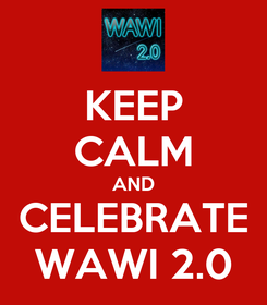 Poster: KEEP CALM AND CELEBRATE WAWI 2.0