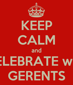 Poster: KEEP CALM and CELEBRATE with GERENTS