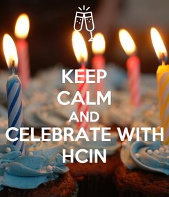Poster: KEEP CALM AND CELEBRATE WITH HCIN