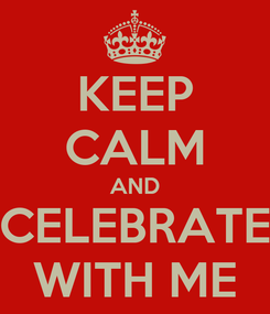 Poster: KEEP CALM AND CELEBRATE WITH ME