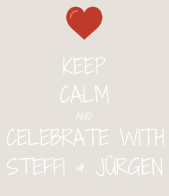 Poster: KEEP CALM AND CELEBRATE WITH STEFFI & JÜRGEN