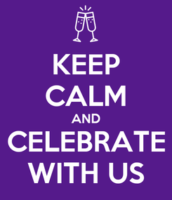 Poster: KEEP CALM AND CELEBRATE WITH US