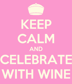 Poster: KEEP CALM AND CELEBRATE WITH WINE
