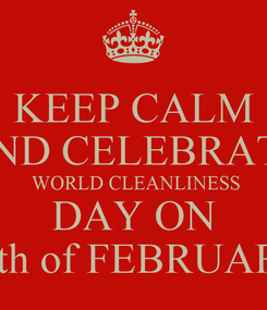 Poster: KEEP CALM AND CELEBRATE  WORLD CLEANLINESS  DAY ON  27th of FEBRUARY