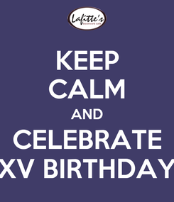 Poster: KEEP CALM AND CELEBRATE XV BIRTHDAY