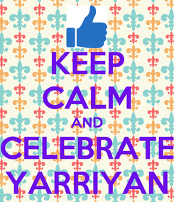 Poster: KEEP CALM AND CELEBRATE YARRIYAN