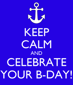 Poster: KEEP CALM AND CELEBRATE YOUR B-DAY!