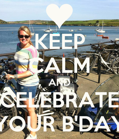 Poster: KEEP CALM AND CELEBRATE YOUR B'DAY